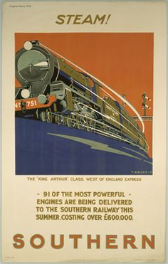 'Steam!', SR poster, 1925. Produced for the Southern Railway to promote the railway's new engines. The series of posters intended to keep the public up to date with the railway's improvements. The poster shows the 'King Arthur' class express. Artwork by T D Kerr.