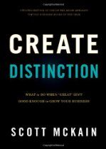 Create Distinction: What To Do When ''Great'' Isn't Good Enough To Grow Your Business By Scott McKain