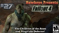 Fallout 4 - Episode #27: The Children of the Atom and Virgil the Defector!!