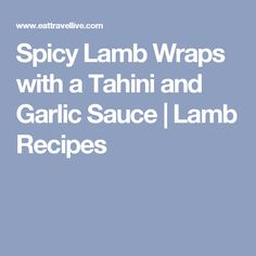 Spicy Lamb Wraps with a Tahini and Garlic Sauce | Lamb Recipes