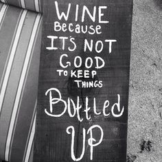 A fun collection of wine chalkboards — wine because its not good to keep things bottled up Wine Images, Wine Quotes, Farm Life, Picture Quotes, Wines, I Laughed, Inspirational Quotes, Sayings, Bottle