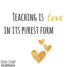 Teaching is love in its purest form... teaching quotes, educational, education, teacher, learning, developing, motivational, inspirational, children, students, school, be the reason, love your job, smile, happiness, differentiation