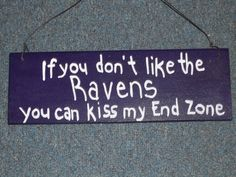 If you dont like the Ravens...hand painted wooden sign from Etsy $7.95