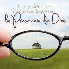 Hoy y siempre mi único enfoque será la Presencia de Dios
