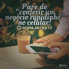 """Pare de """"conferir um negócio rapidinho"""" no celular! http://arata.se/pp13  __________________________________________________________________________ #ArataAcademy #ArataAcademyPORTUGUESE #AutoDesenvolvimento #Domínio #edtech #elearning #instadaily #PhotoOfTheDay #PicOfTheDay #Produtividade #SeiitiArata #Celular #Portugues"""