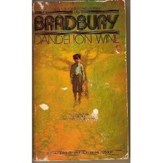 Dandelion Wine by Ray Bradbury - one of my favourite books of all time!