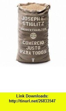 Comercio justo para todos/ Fair Trade for All How Trade Can Promote Development (Pensamiento / Taurus) (Spanish Edition) (9789707709287) Joseph E. Stiglitz, Andrew Charlton , ISBN-10: 9707709286  , ISBN-13: 978-9707709287 ,  , tutorials , pdf , ebook , torrent , downloads , rapidshare , filesonic , hotfile , megaupload , fileserve