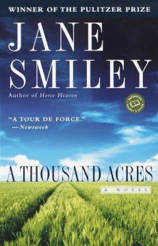 """1992 - A Thousand Acres by Jane Smiley - On a prospering Iowa farm in the 1970s, wealthy farmer Lawrence Cook announces his intentions to divide the farm among his daughters, setting off a family crisis reminiscent of Shakespeare's """"King Lear""""."""