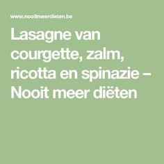 Lasagne van courgette, zalm, ricotta en spinazie – Nooit meer diëten