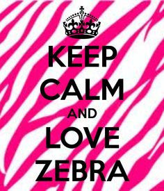 KEEP CALM AND LOVE ZEBRA