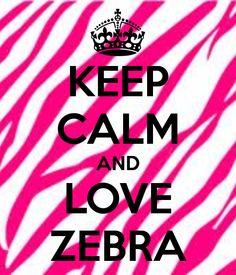 KEEP CALM AND LOVE ZEBRA