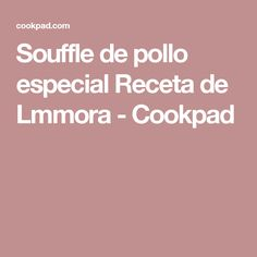 Souffle de pollo especial Receta de Lmmora - Cookpad