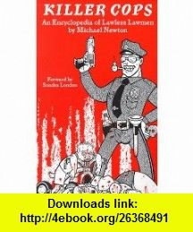 Killer Cops An Encyclopedia of Lawless Lawmen (9781559501712) Michael Newton , ISBN-10: 1559501715  , ISBN-13: 978-1559501712 ,  , tutorials , pdf , ebook , torrent , downloads , rapidshare , filesonic , hotfile , megaupload , fileserve