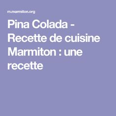 Pina Colada - Recette de cuisine Marmiton : une recette