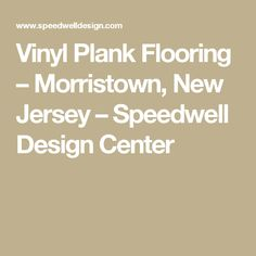 Vinyl Plank Flooring – Morristown, New Jersey – Speedwell Design Center