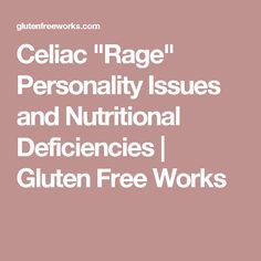 """Celiac """"Rage"""" Personality Issues and Nutritional Deficiencies 