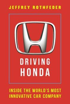 Driving Honda: Inside the World's Most Innovative Car Company by Jeffrey Rothfeder