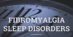 Sleep disorders are a primary symptom of fibromyalgia. Almost 100% of fibromyalgia sufferers had problems with their sleep in a 2007 study.