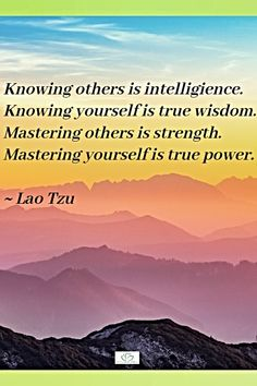 Quote by Lao Tzu Inspirational Wisdom Quotes, Positive Quotes, Knowing You, Life Quotes, Self, Positivity, Words, Quotes About Life, Quotes Positive