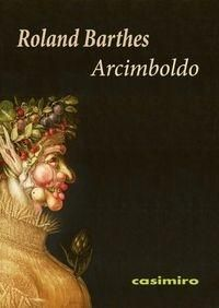 Arcimboldo, retórico y mago / Roland Barthes Publication	 Madrid : Casimiro, D.L. 2013