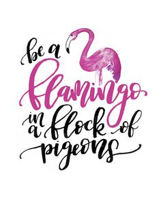 Be a Flamingo in a Flock of Pigeons Watercolor Brushlettering Lettering Handlettering Printable by MiniPress on Etsy