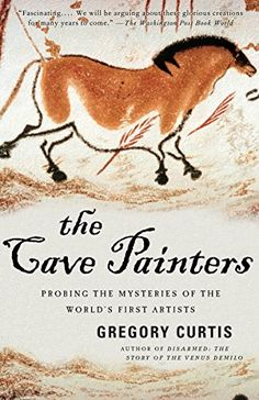 Read Now The Cave Painters: Probing the Mysteries of the World's First Artists, Author Gregory Curtis