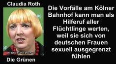 #STAATSFEIND #DEUTSCHLANDHASSER #ISLAMVERSTEHER Die Vorfälle am Kölner Bahnhof kann man als Hilferuf aller Flüchtlinge werten, weil sie sich von deutschen Frauen sexuell ausgegrenzt fühlen. — Claudia Roth (Die Grünen)