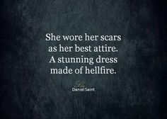 She wore her scars as her best attire. A stunning dress made of hellfire e290415
