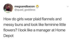 """My sister told me that she had plaid on at work the other day and some lady went up to her like, """"excuse me, sir""""  lmao!!!!"""