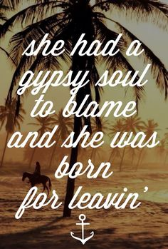 you got a gypsy soul. you were born for leaving... Zac Brown Band