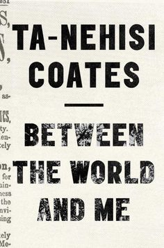 Between the World and Me by Ta-Nehisi Coates: a monumental work about being black in America