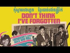 """Don't Think I've Forgotten: Cambodia's Lost Rock and Roll"" [Official Documentary Trailer] - YouTube"