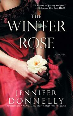 Donnely's The Winter Rose - I adore the whole series Tea Rose/Winter Rose/Wild Rose, but the second book is my favorite.