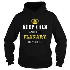 I Love  KEEP CALM AND LET FLANARY HANDLE IT T shirts