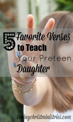 5 Favorite Verses to Teach Your Preteen Daughter(Loved this post for the verses and the conversations)