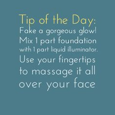 #Tip of the Day: Fake a gorgeous glow! Mix 1 part foundation with 1 part liquid illuminator. Use your fingertips to massage it all over your face.
