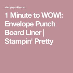 1 Minute to WOW!: Envelope Punch Board Liner | Stampin' Pretty