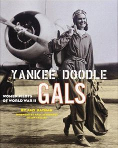 Yankee Doodle Gals : Women Pilots of World War Two by Amy Nathan Hardcover) for sale online Mighty Girl, Female Pilot, Aviators Women, History Magazine, Nasa Astronauts, Popular Books, Women In History, History Books, World War Two