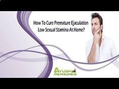 Premature Ejaculation - You can find more how to cure premature ejaculation at www.ayushremedies... - Follow My Simple Suggestions for Curing Premature Ejaculation and Youll Last for 30 Minutes or Longer by the End of the Week!