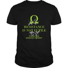 Resistance Is Not Futile Its Voltage Divided By Current Great Gift For Any Electrical Engineer Fan