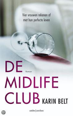 De midlife club Vier vrouwen rekenen af met hun perfecte leven... Auteur Karin Belt De titel van deze roman sprak mij onmiddellijk aan. Inmiddels behoor ik