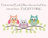 (too bad this is too girly)    First we had each other - Nursery or children's room artwork, quote, birds, baby, love, nest, pink, purple, lavender, girl, flowers,. $12.00, via Etsy.