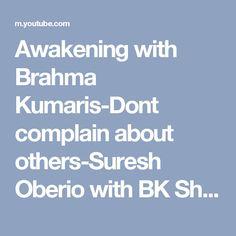 Awakening with Brahma Kumaris-Dont complain about others-Suresh Oberio with BK Shivani Ep-8 - YouTube