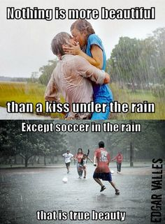 OMG playing soccer in the rain is actually my FAVORITE thing in the world to do lolz