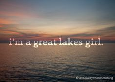 I'm a Great Lakes girl for sure!!!