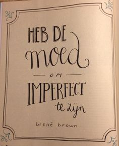 Heb de moed om imperfect te zijn - Brené Brown (have the courage to be imperfect) IMPERFECT = I'M PERFECT