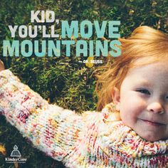 """Kid, you'll move mountains"" - Dr. Seuss"