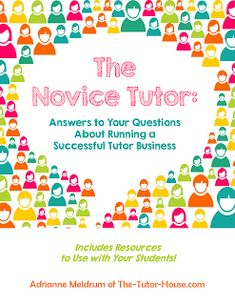 "Dreaming about starting your own tutoring business? Download ""The Novice Tutor: Answers to Your Questions About Running a Successful Tutor Business"" from http://TheNoviceTutor.com. After reading Adrianne Meldrum's advice, you can count on the fact that your students will gain academic confidence, their parents will be satisfied customers and you will be on your way to a successful venture.Read the review: http://teachitwrite.blogspot.com/2013/10/introducing-novice-tutor-e-book.html"