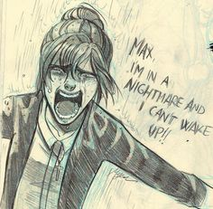 I'm In a Nightmare - Life is Strange by Myed89  http://myed89.deviantart.com/art/I-m-In-a-Nightmare-Life-is-Strange-538391517