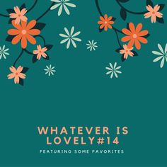 Whatever is Lovely #14